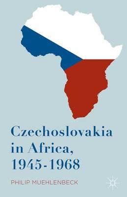 Czechoslovakia in Africa, 1945-1968 (Hardback)