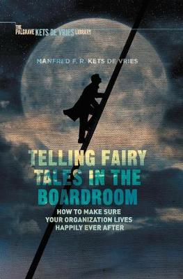 Telling Fairy Tales in the Boardroom: How to Make Sure Your Organization Lives Happily Ever After - INSEAD Business Press (Hardback)