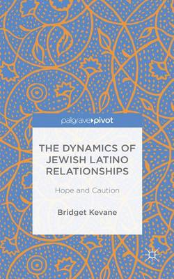 The Dynamics of Jewish Latino Relationships: Hope and Caution (Hardback)