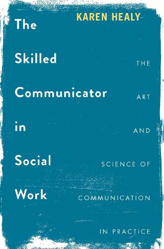 The Skilled Communicator in Social Work: The Art and Science of Communication in Practice (Paperback)