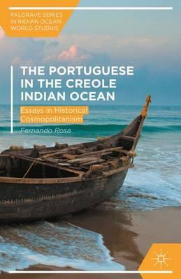 The Portuguese in the Creole Indian Ocean: Essays in Historical Cosmopolitanism - Palgrave Series in Indian Ocean World Studies (Hardback)