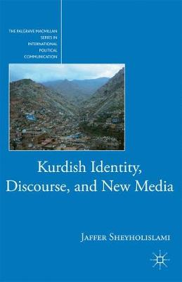 Kurdish Identity, Discourse, and New Media - The Palgrave Macmillan Series in International Political Communication (Paperback)