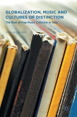 Globalization, Music and Cultures of Distinction: The Rise of Pop Music Criticism in Italy (Hardback)