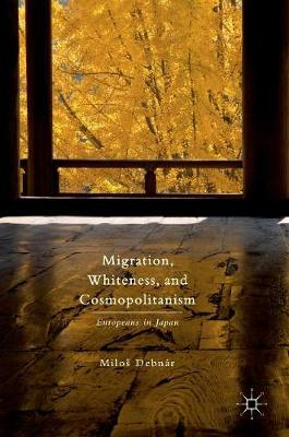 Migration, Whiteness, and Cosmopolitanism: Europeans in Japan (Hardback)