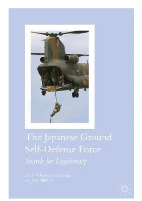 The Japanese Ground Self-Defense Force: Search for Legitimacy (Hardback)