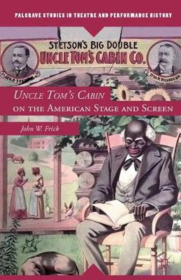 Uncle Tom's Cabin on the American Stage and Screen - Palgrave Studies in Theatre and Performance History (Paperback)