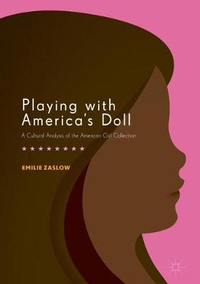 Playing with America's Doll: A Cultural Analysis of the American Girl Collection (Hardback)