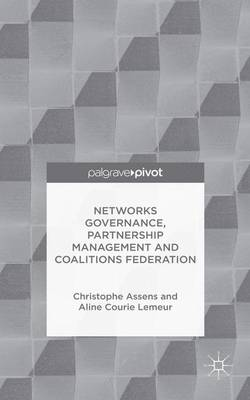 Networks Governance, Partnership Management and Coalitions Federation - Governance and Public Management (Hardback)