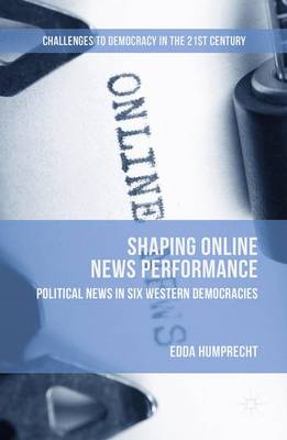 Shaping Online News Performance - Challenges to Democracy in the 21st Century (Hardback)