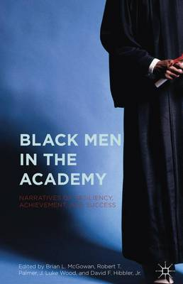 Black Men in the Academy: Narratives of Resiliency, Achievement, and Success (Hardback)