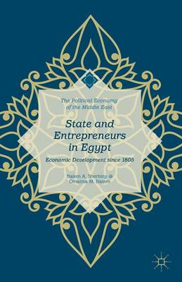 State and Entrepreneurs in Egypt: Economic Development since 1805 - The Political Economy of the Middle East (Hardback)