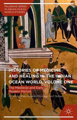 Histories of Medicine and Healing in the Indian Ocean World, Volume One: The Medieval and Early Modern Period - Palgrave Series in Indian Ocean World Studies (Hardback)