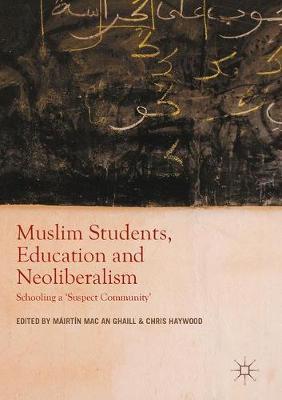 Muslim Students, Education and Neoliberalism: Schooling a 'Suspect Community' (Hardback)