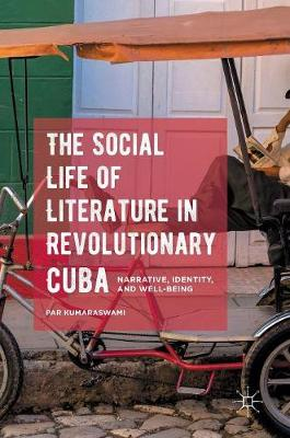 The Social Life of Literature in Revolutionary Cuba: Narrative, Identity, and Well-being (Hardback)