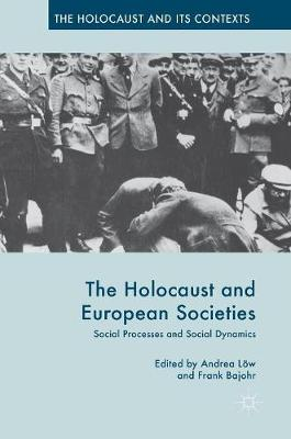The Holocaust and European Societies: Social Processes and Social Dynamics - The Holocaust and its Contexts (Hardback)