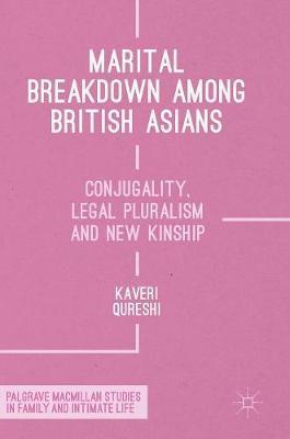 Marital Breakdown among British Asians: Conjugality, Legal Pluralism and New Kinship - Palgrave Macmillan Studies in Family and Intimate Life (Hardback)