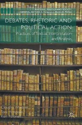 Debates, Rhetoric and Political Action: Practices of Textual Interpretation and Analysis - Rhetoric, Politics and Society (Hardback)