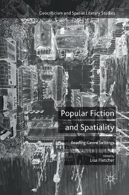 Popular Fiction and Spatiality: Reading Genre Settings - Geocriticism and Spatial Literary Studies (Hardback)