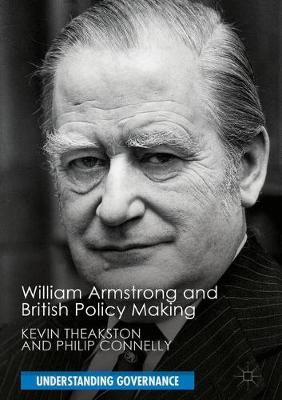 William Armstrong and British Policy Making - Understanding Governance (Hardback)