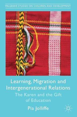 Learning, Migration and Intergenerational Relations: The Karen and the Gift of Education - Palgrave Studies on Children and Development (Hardback)