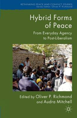 Hybrid Forms of Peace: From Everyday Agency to Post-Liberalism - Rethinking Peace and Conflict Studies (Paperback)