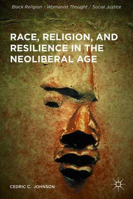 Race, Religion, and Resilience in the Neoliberal Age - Black Religion/Womanist Thought/Social Justice (Hardback)