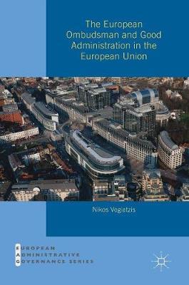 The European Ombudsman and Good Administration in the European Union - European Administrative Governance (Hardback)