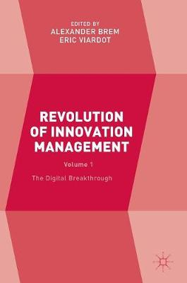 Revolution of Innovation Management: Volume 1 The Digital Breakthrough (Hardback)