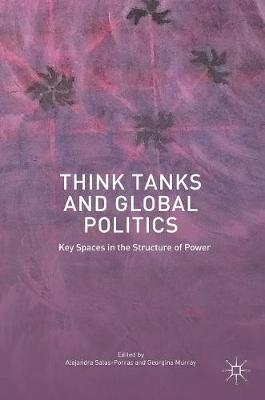 Think Tanks and Global Politics: Key Spaces in the Structure of Power (Hardback)