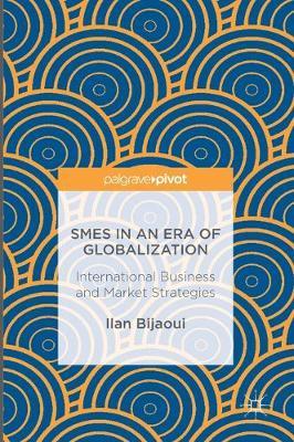 SMEs in an Era of Globalization: International Business and Market Strategies (Hardback)