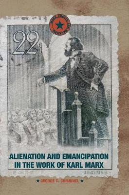 Alienation and Emancipation in the Work of Karl Marx - Marx, Engels, and Marxisms (Hardback)