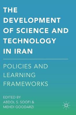 The Development of Science and Technology in Iran: Policies and Learning Frameworks (Hardback)