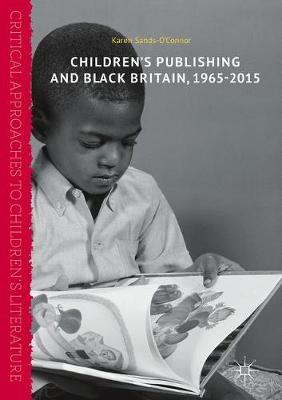 Children's Publishing and Black Britain, 1965-2015 - Critical Approaches to Children's Literature (Hardback)
