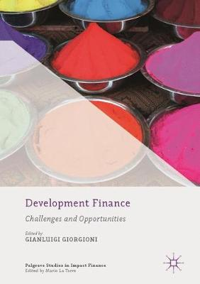 Development Finance: Challenges and Opportunities - Palgrave Studies in Impact Finance (Hardback)