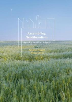 Assembling Neoliberalism: Expertise, Practices, Subjects (Hardback)