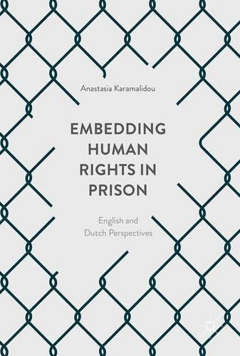 Embedding Human Rights in Prison: English and Dutch Perspectives (Hardback)