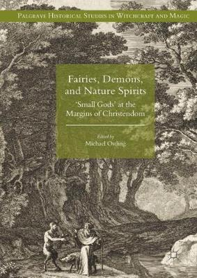 Fairies, Demons, and Nature Spirits: 'Small Gods' at the Margins of Christendom - Palgrave Historical Studies in Witchcraft and Magic (Hardback)