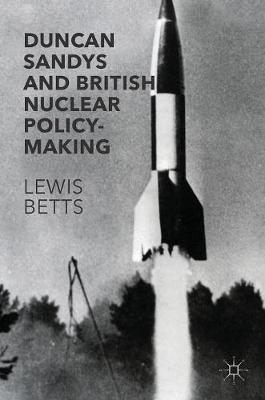 Duncan Sandys and British Nuclear Policy-Making (Hardback)