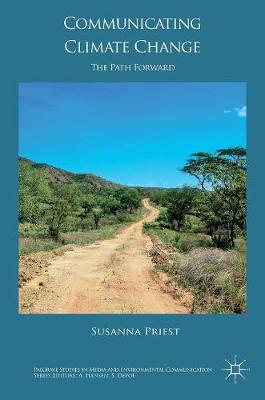 Communicating Climate Change: The Path Forward - Palgrave Studies in Media and Environmental Communication (Hardback)