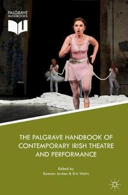 The Palgrave Handbook of Contemporary Irish Theatre and Performance (Hardback)
