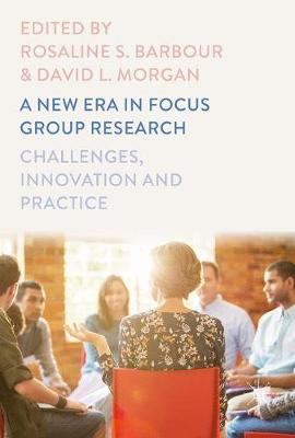 A New Era in Focus Group Research: Challenges, Innovation and Practice (Hardback)