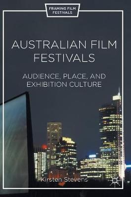Australian Film Festivals: Audience, Place, and Exhibition Culture - Framing Film Festivals (Hardback)