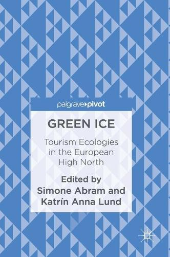 Green Ice: Tourism Ecologies in the European High North (Hardback)