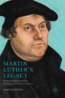 Martin Luther's Legacy: Reforming Reformation Theology for the 21st Century (Hardback)