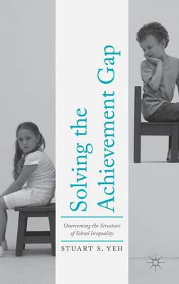 Solving the Achievement Gap: Overcoming the Structure of School Inequality (Hardback)