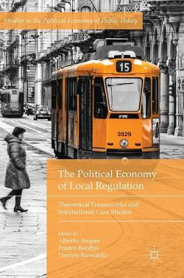 The Political Economy of Local Regulation: Theoretical Frameworks and International Case Studies - Studies in the Political Economy of Public Policy (Hardback)