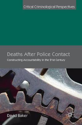 Deaths After Police Contact: Constructing Accountability in the 21st Century - Critical Criminological Perspectives (Hardback)