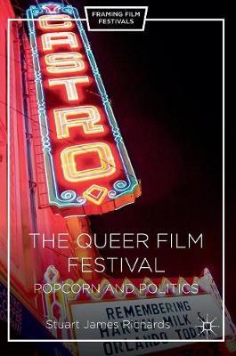 The Queer Film Festival: Popcorn and Politics - Framing Film Festivals (Hardback)