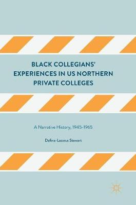 Black Collegians' Experiences in US Northern Private Colleges: A Narrative History, 1945-1965 (Hardback)