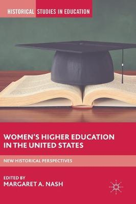 Women's Higher Education in the United States: New Historical Perspectives - Historical Studies in Education (Hardback)